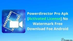 Download Powerdirector Pro + Mod Apk (No Watermark) + Licence