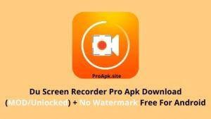 Download Du Screen Recorder Pro Apk + (MOD, No Watermark)